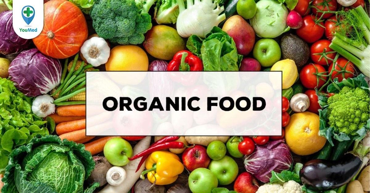 Thực phẩm hữu cơ và những điều bạn nên biết